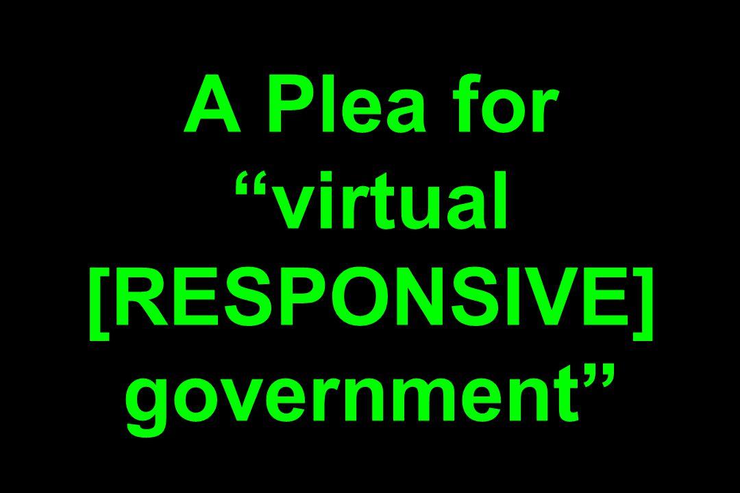 A Plea for virtual [RESPONSIVE] government