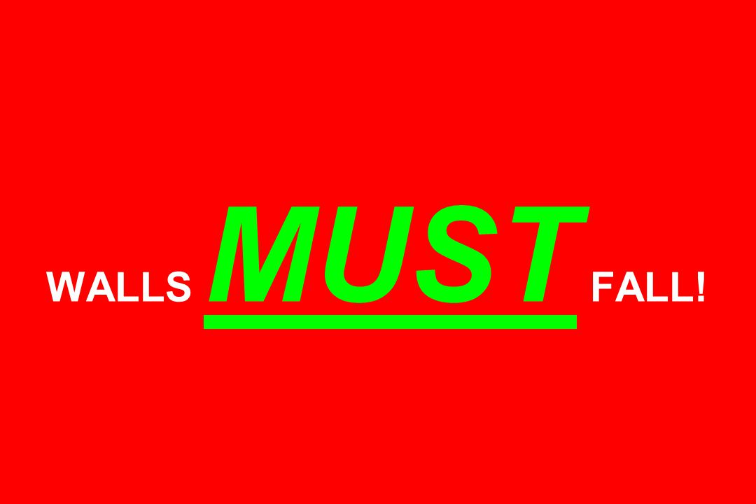 WALLS MUST FALL!