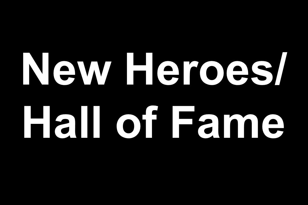 New Heroes/ Hall of Fame