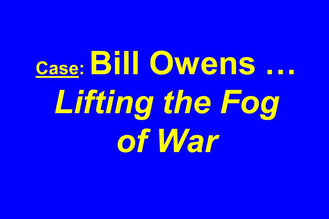 Case: Bill Owens … Lifting the Fog of War