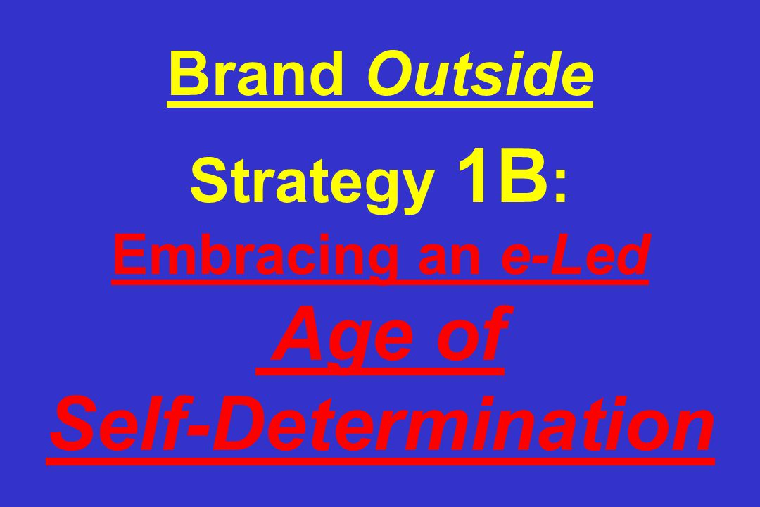 Brand Outside Strategy 1B : Embracing an e-Led Age of Self-Determination
