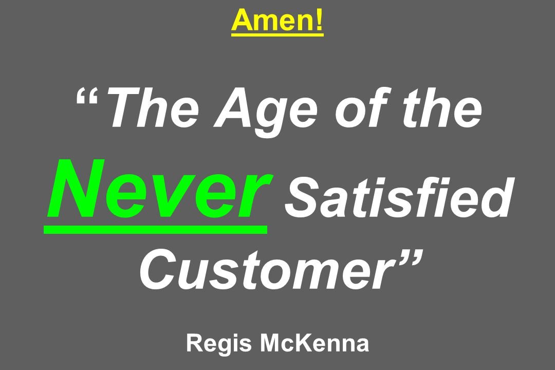 Amen! The Age of the Never Satisfied Customer Regis McKenna