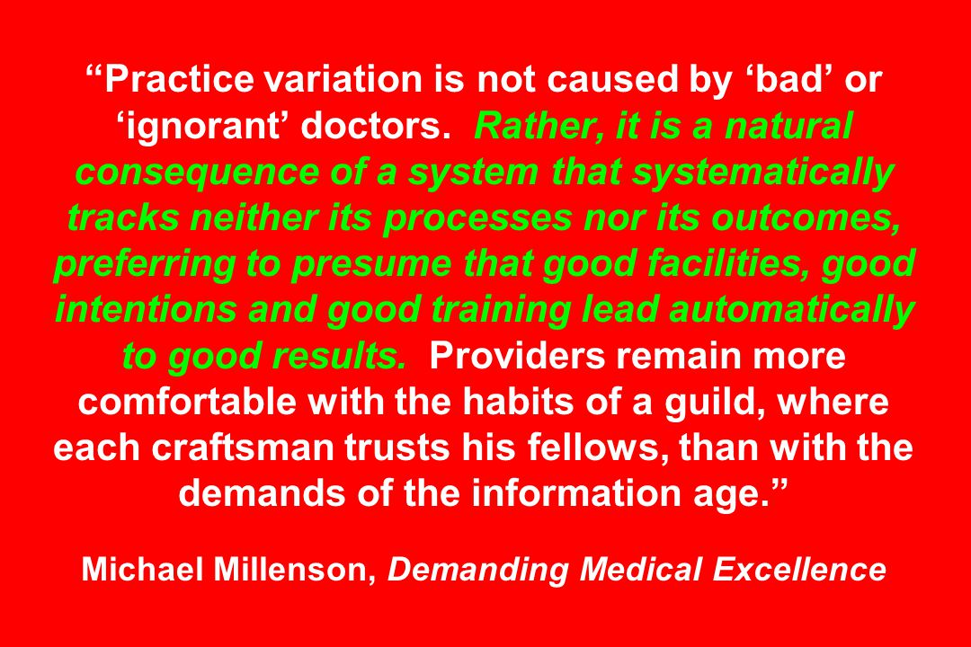 Practice variation is not caused by 'bad' or 'ignorant' doctors.