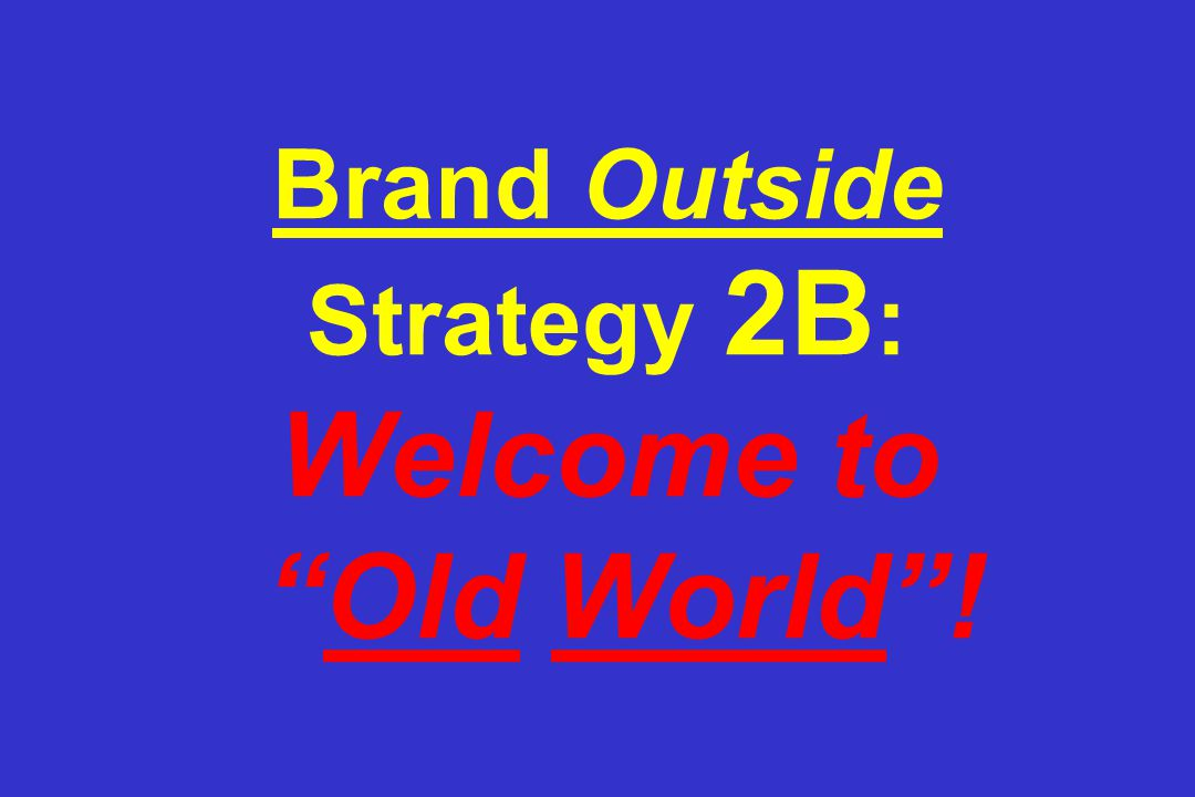 Brand Outside Strategy 2B : Welcome to Old World !