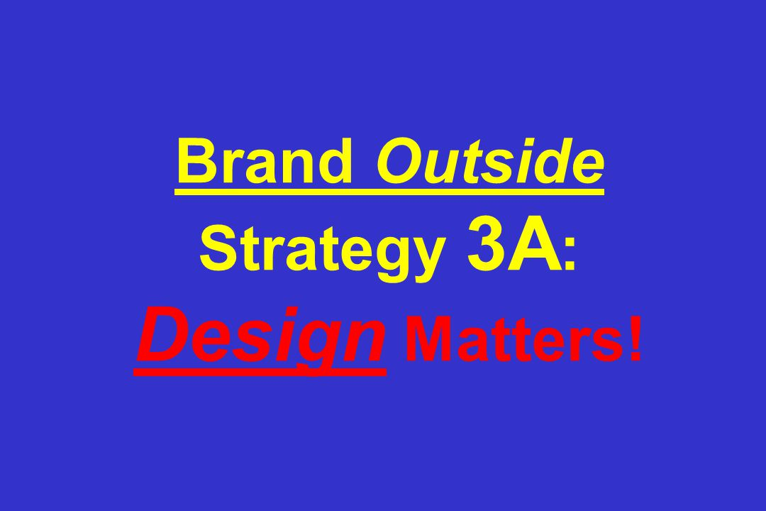 Brand Outside Strategy 3A : Design Matters!