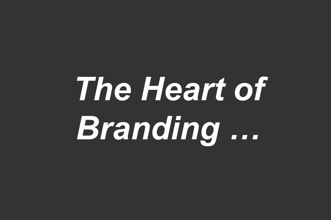 The Heart of Branding …