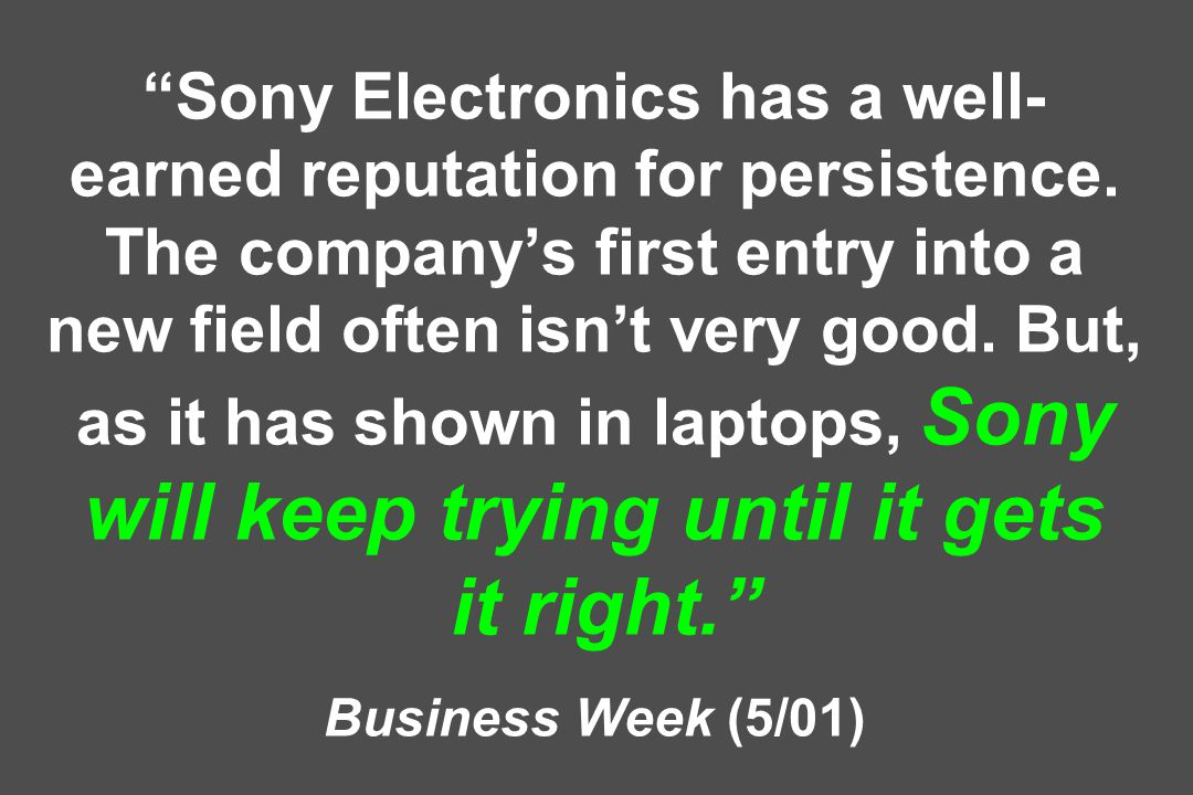 Sony Electronics has a well- earned reputation for persistence.