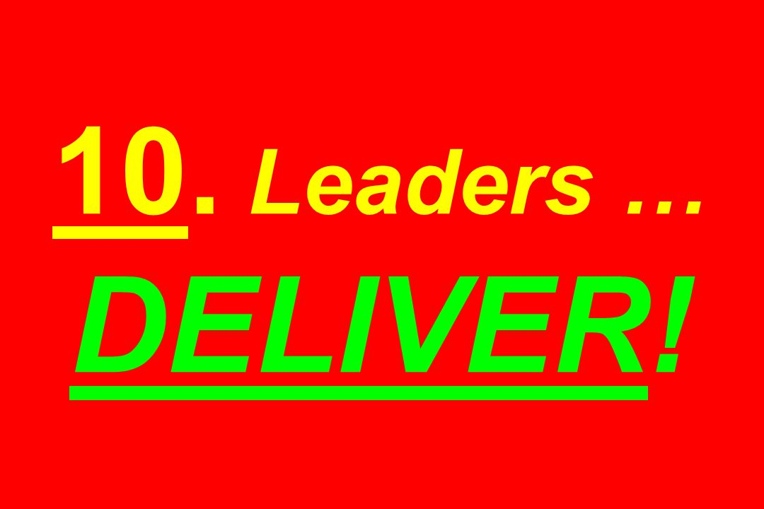 10. Leaders … DELIVER!