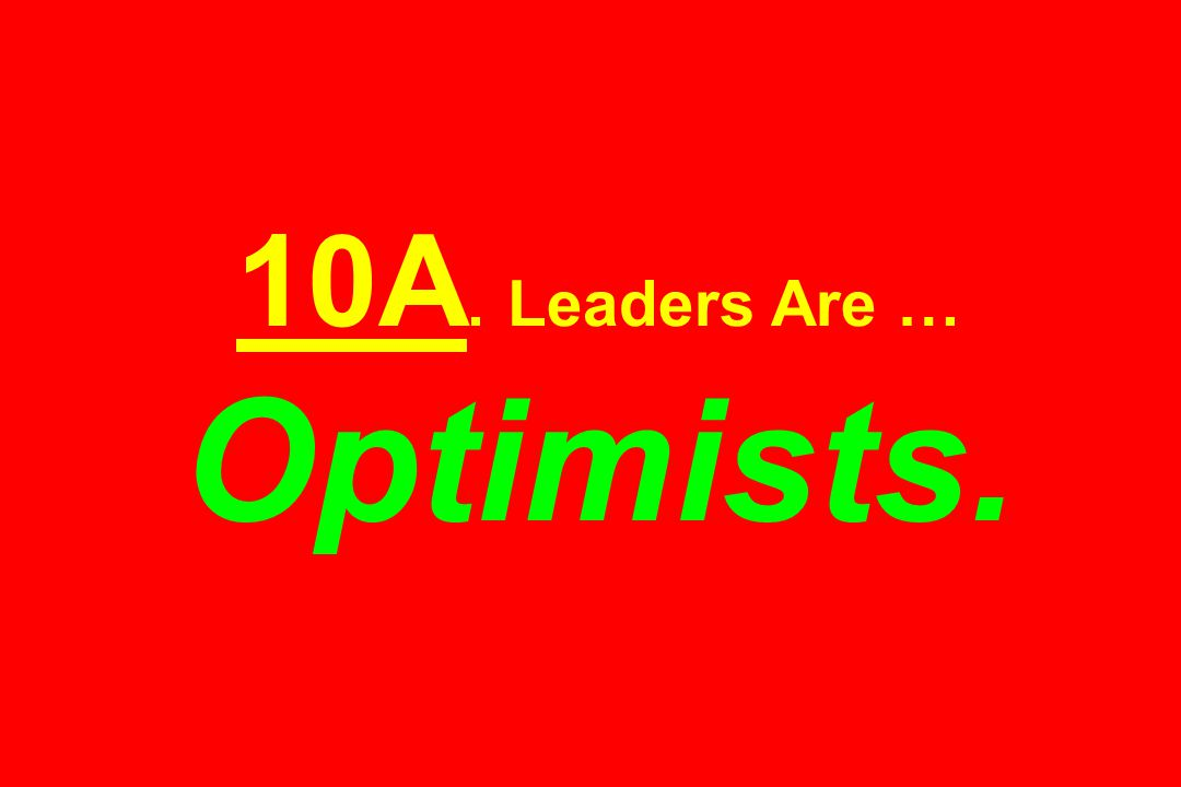 10A. Leaders Are … Optimists.