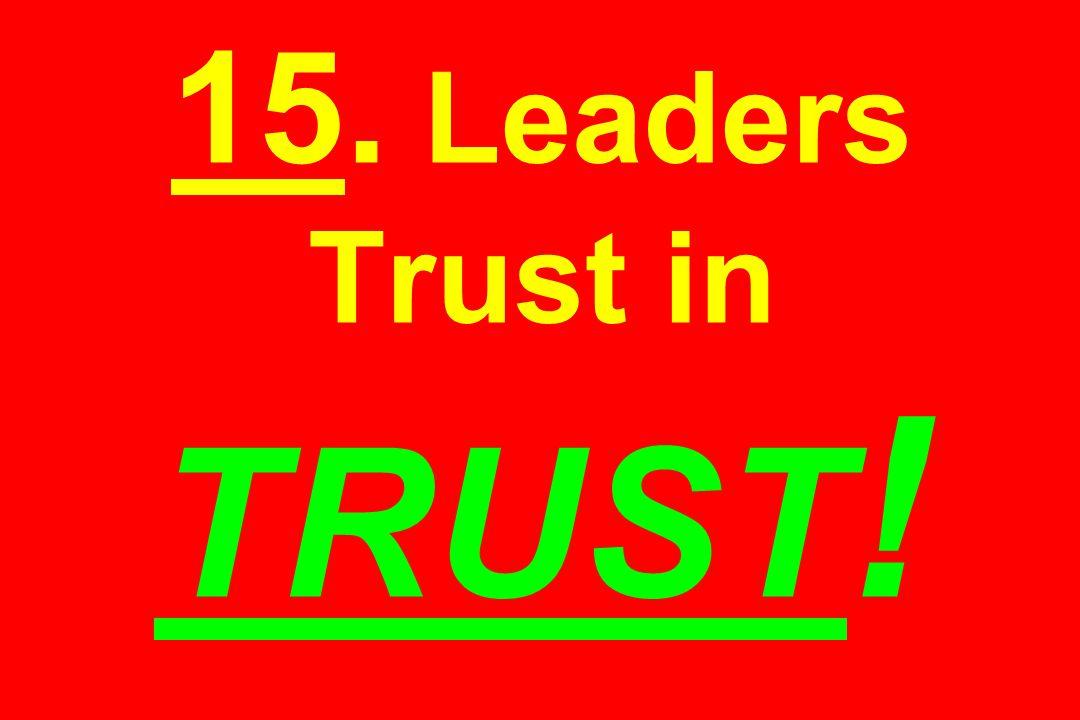 15. Leaders Trust in TRUST !