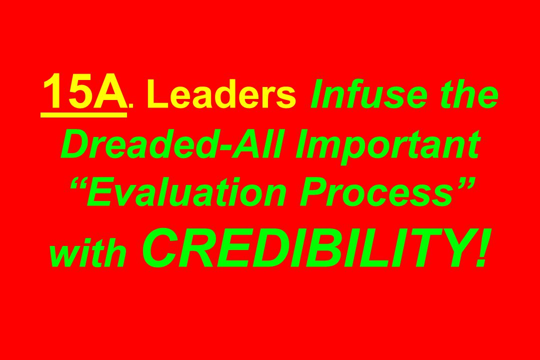 15A. Leaders Infuse the Dreaded-All Important Evaluation Process with CREDIBILITY!