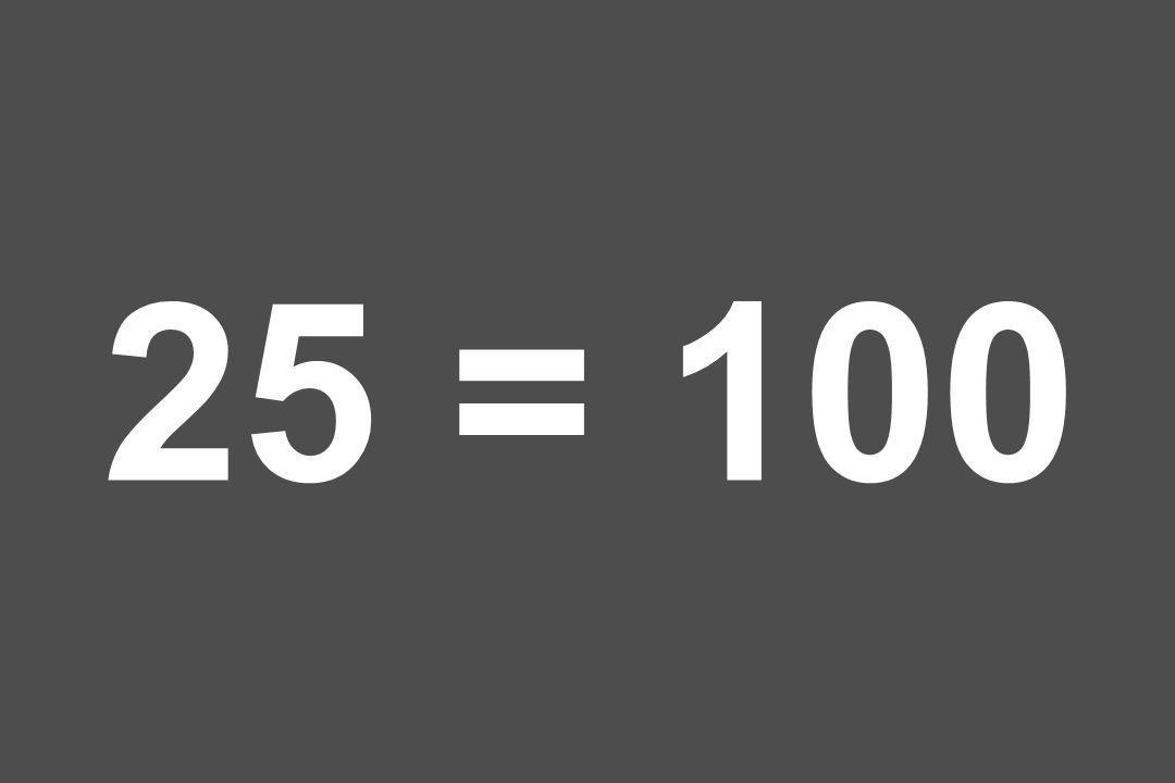 25 = 100