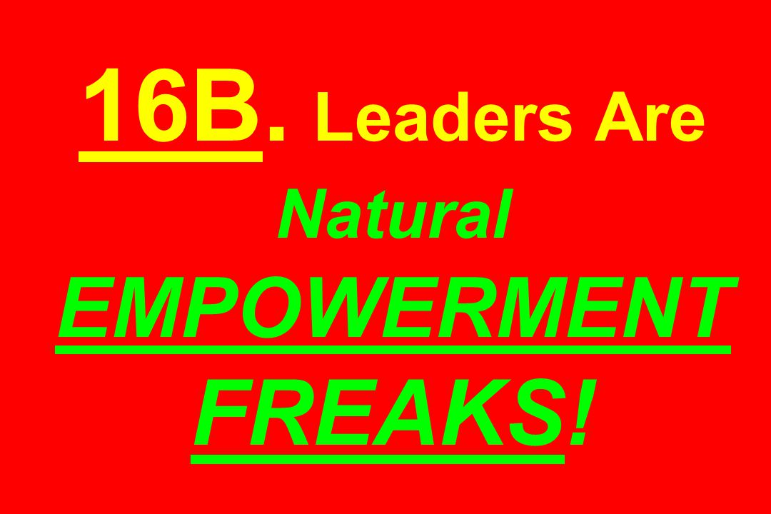 16B. Leaders Are Natural EMPOWERMENT FREAKS!