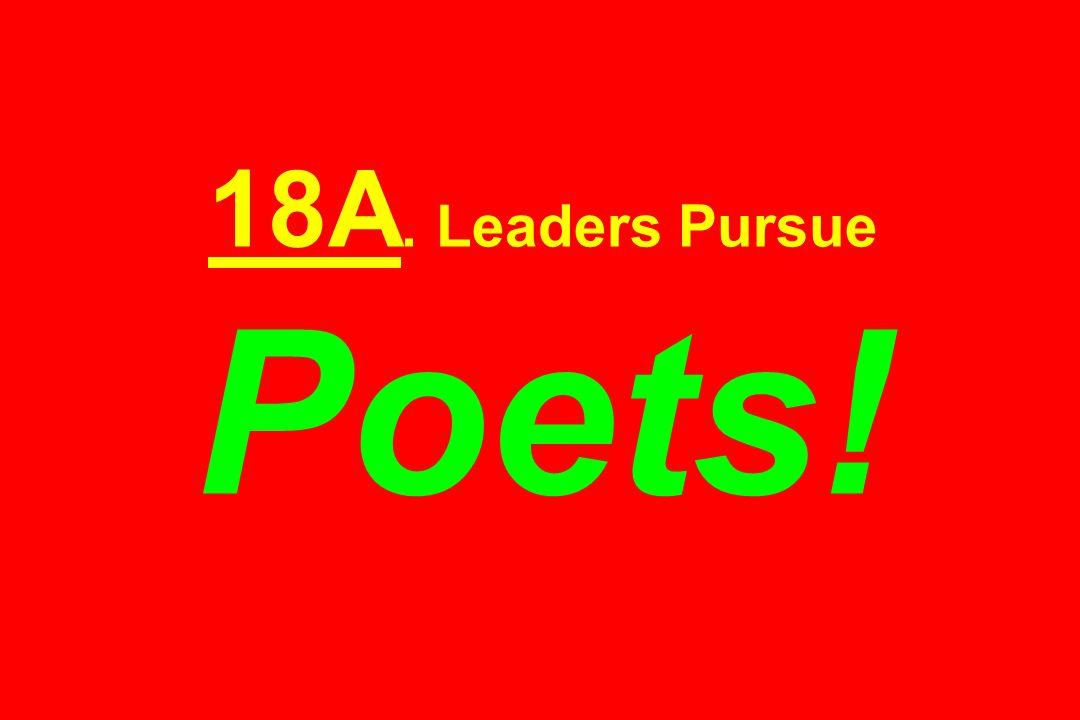 18A. Leaders Pursue Poets!