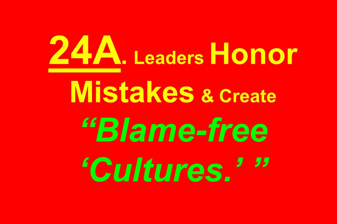 24A. Leaders Honor Mistakes & Create Blame-free 'Cultures.'