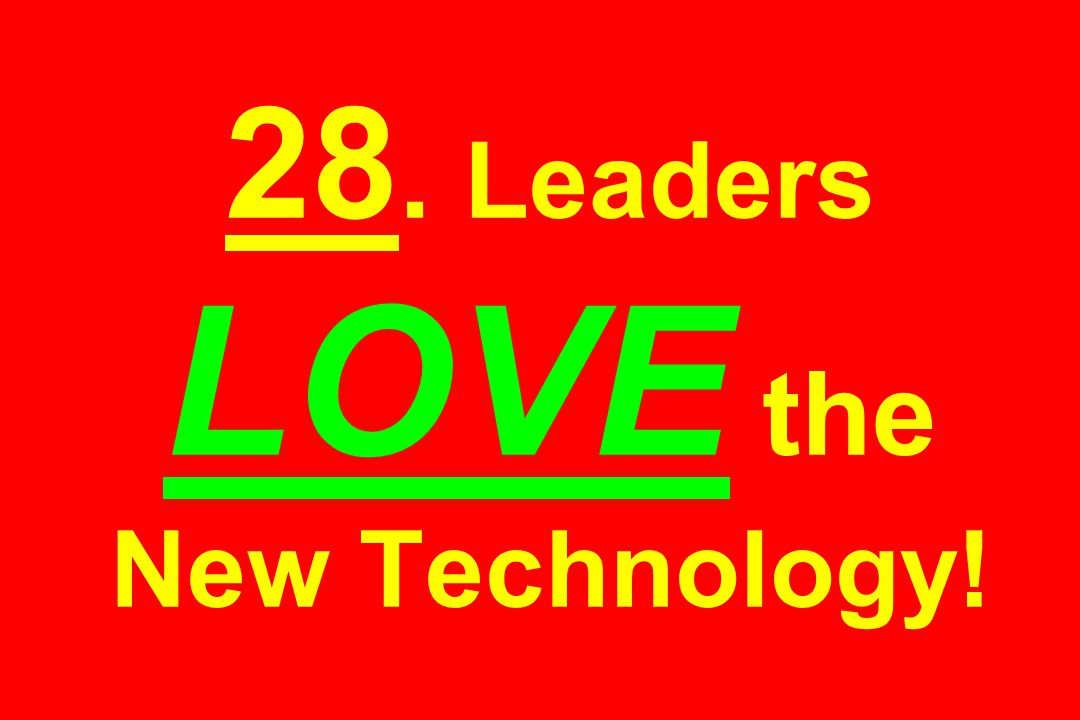 28. Leaders LOVE the New Technology!