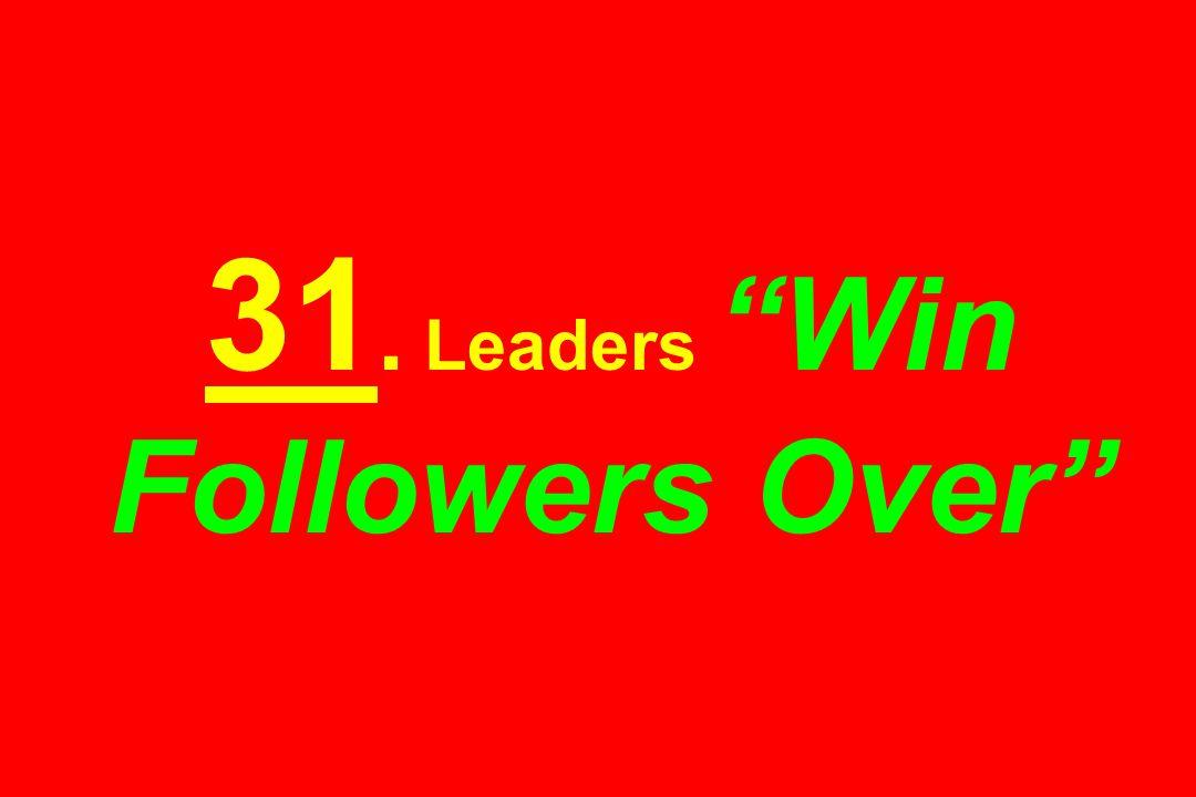 31. Leaders Win Followers Over