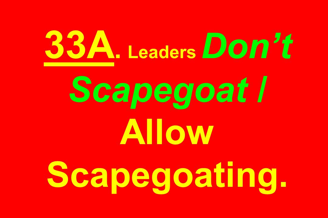 33A. Leaders Don't Scapegoat / Allow Scapegoating.