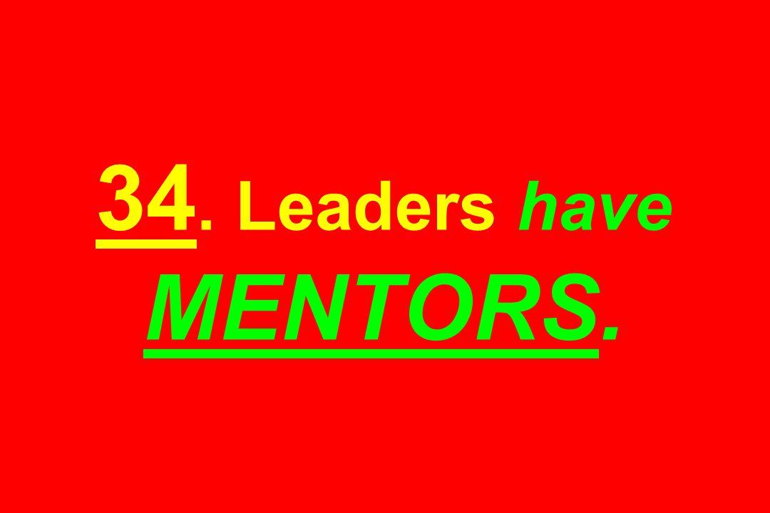 34. Leaders have MENTORS.