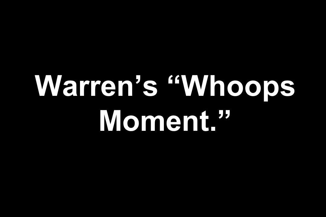 Warren's Whoops Moment.