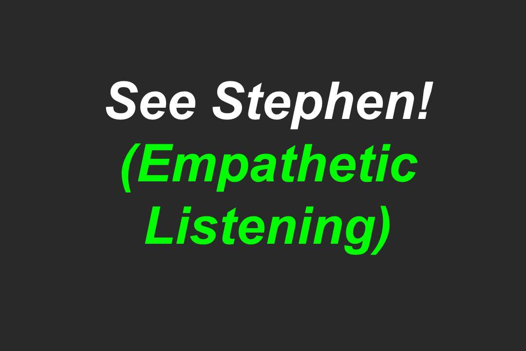 See Stephen! (Empathetic Listening)