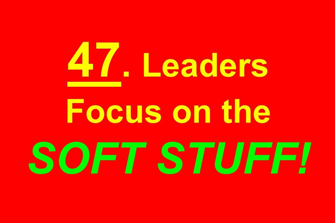 47. Leaders Focus on the SOFT STUFF!