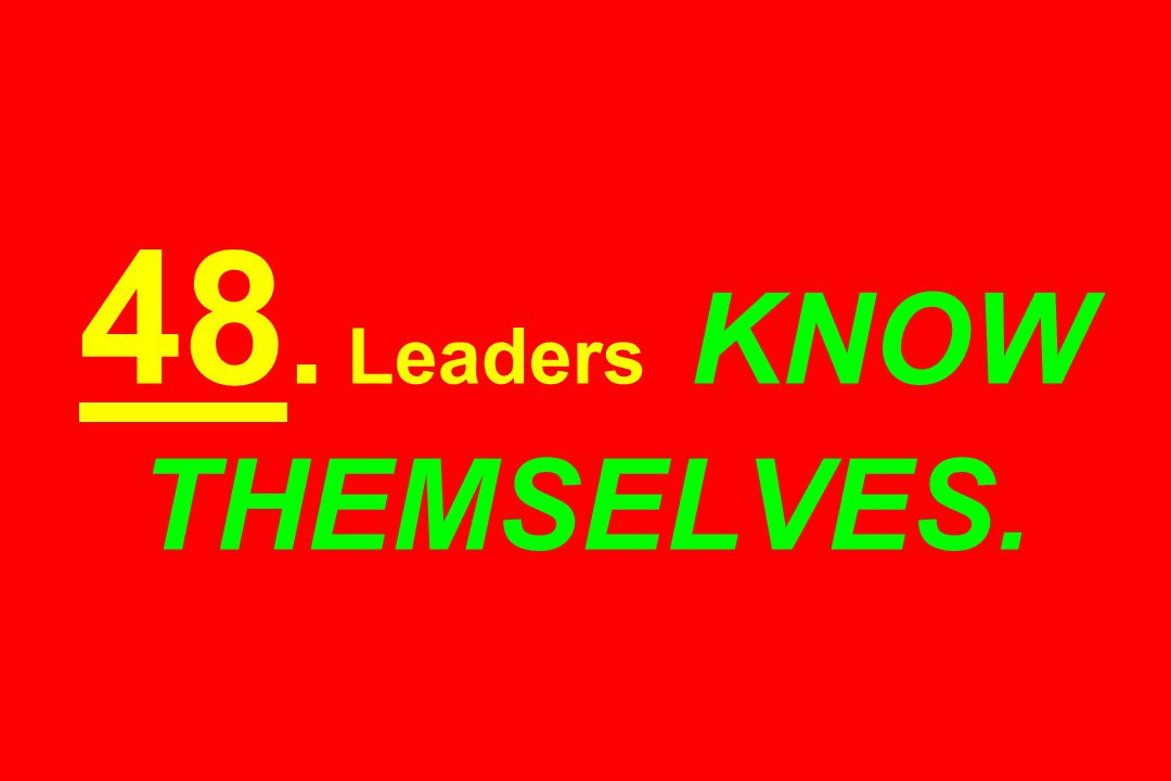 48. Leaders KNOW THEMSELVES.