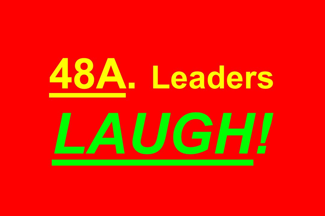 48A. Leaders LAUGH!