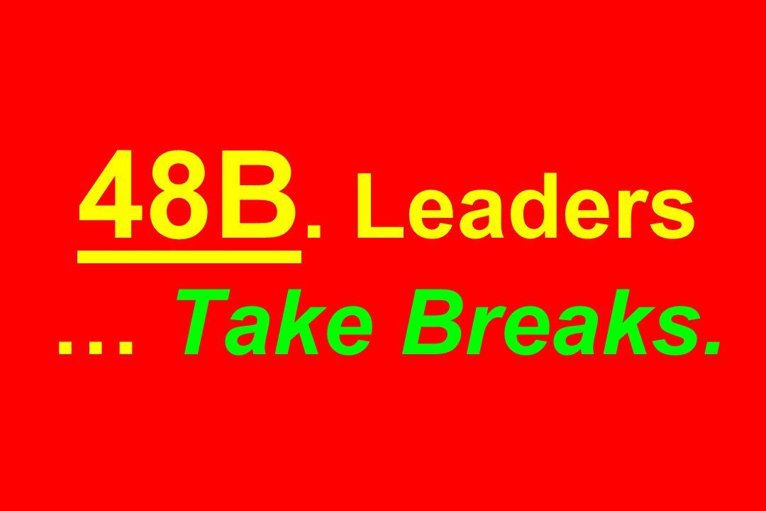 48B. Leaders … Take Breaks.