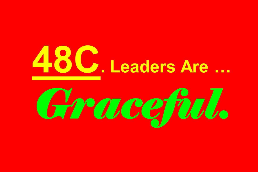 48C. Leaders Are … Graceful.