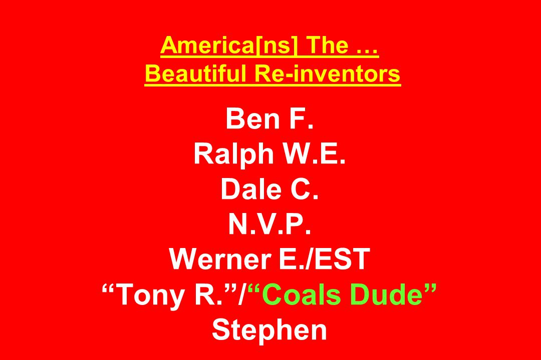 America[ns] The … Beautiful Re-inventors Ben F. Ralph W.E.
