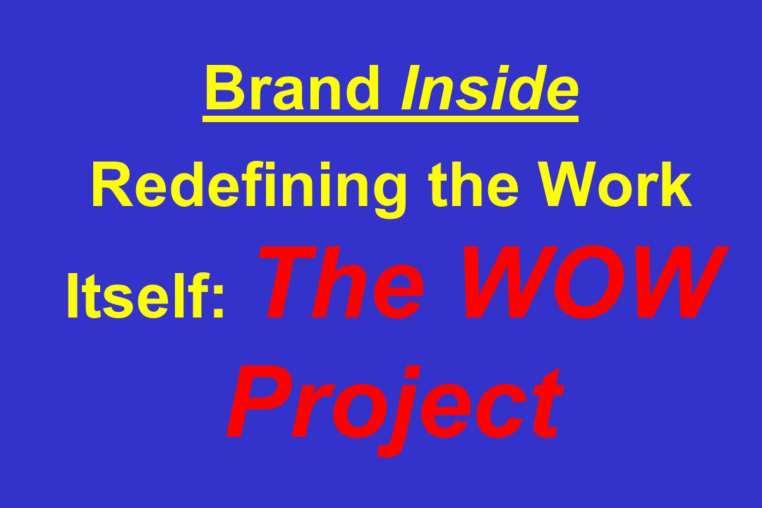 Brand Inside Redefining the Work Itself: The WOW Project