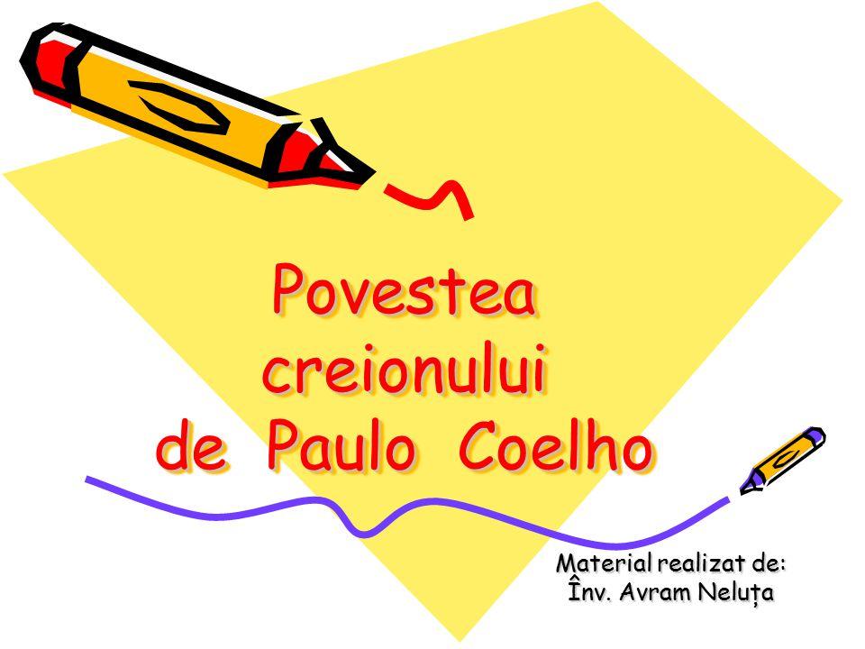 Povestea creionului de Paulo Coelho Material realizat de: Material realizat de: Înv.