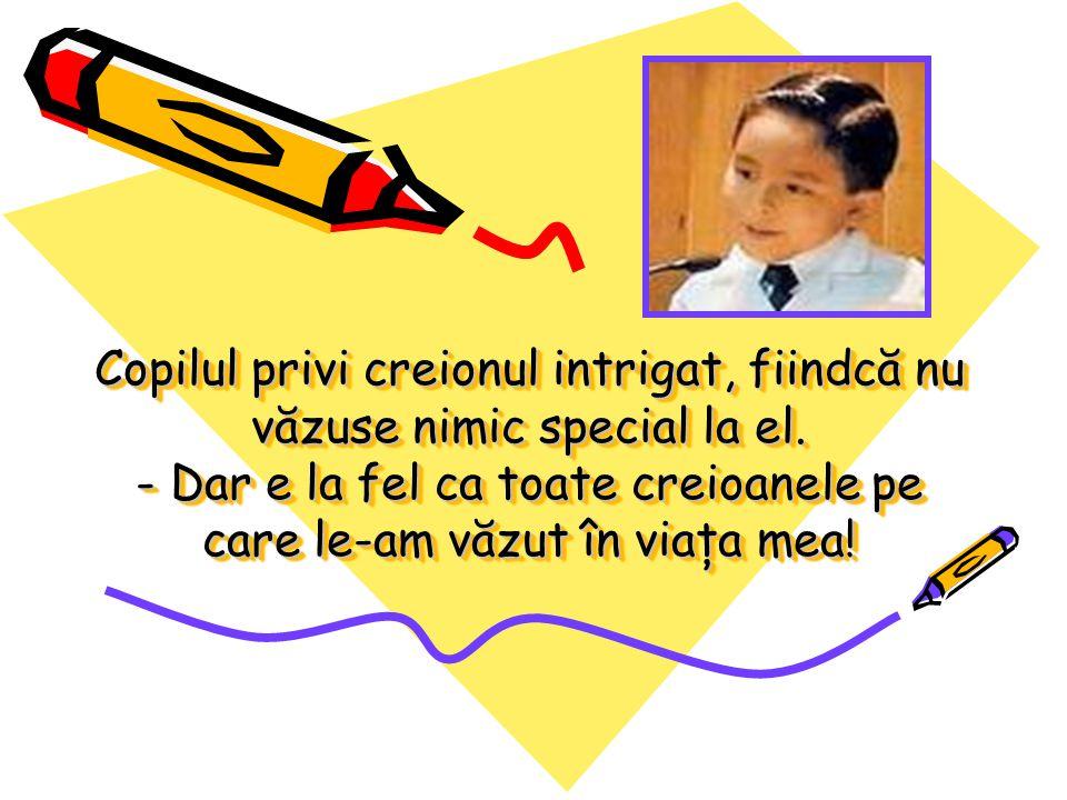Copilul privi creionul intrigat, fiindcă nu văzuse nimic special la el.