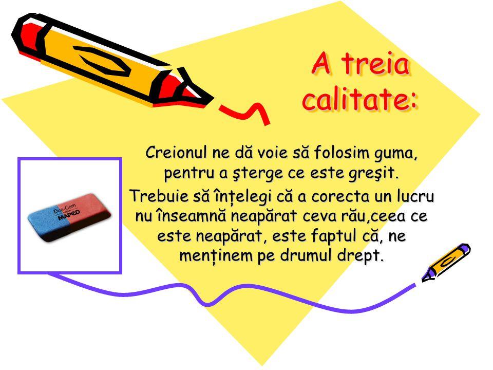 A treia calitate: Creionul ne dă voie să folosim guma, pentru a şterge ce este greşit.