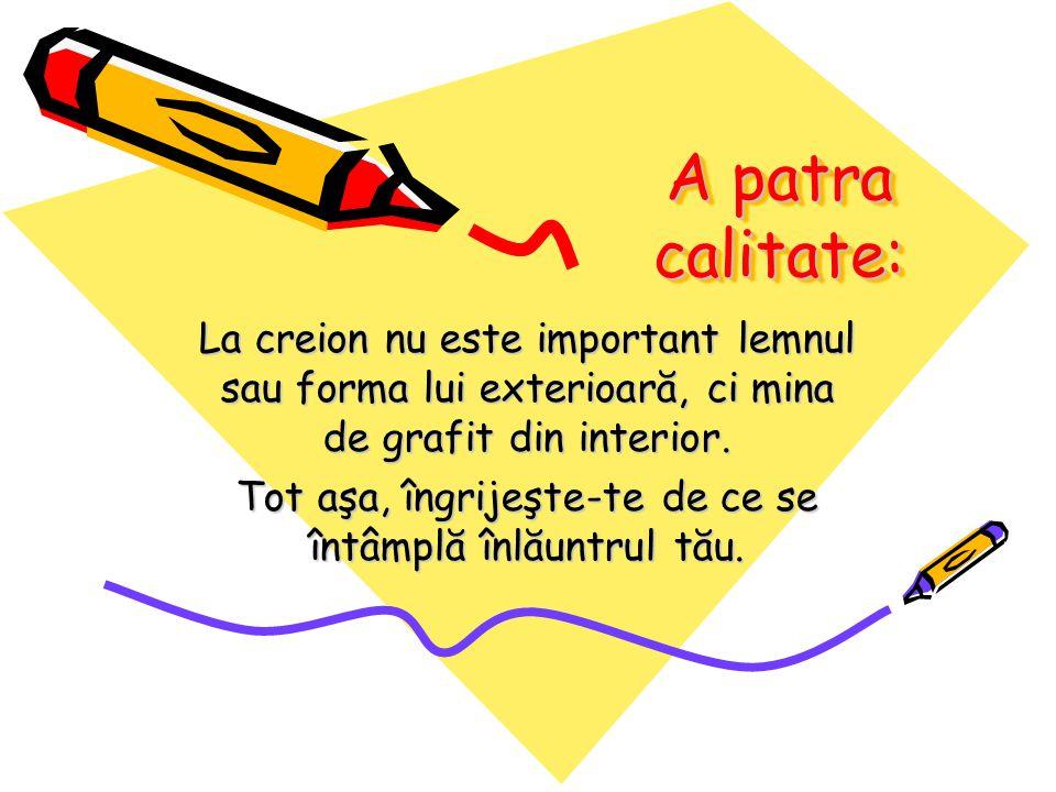 A patra calitate: La creion nu este important lemnul sau forma lui exterioară, ci mina de grafit din interior.