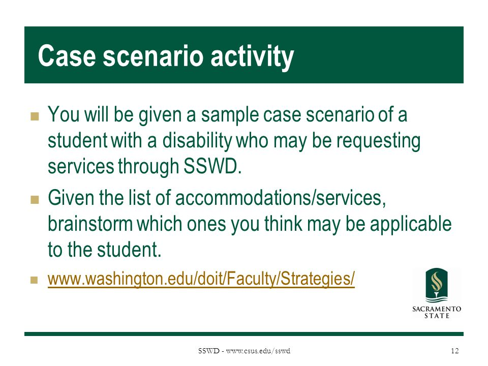 SSWD - www.csus.edu/sswd Case scenario activity You will be given a sample case scenario of a student with a disability who may be requesting services