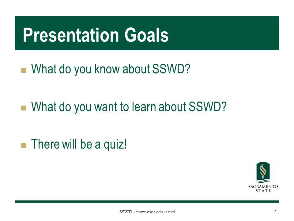 SSWD - www.csus.edu/sswd Presentation Goals What do you know about SSWD.