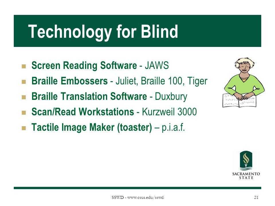 SSWD - www.csus.edu/sswd Technology for Blind Screen Reading Software - JAWS Braille Embossers - Juliet, Braille 100, Tiger Braille Translation Softwa
