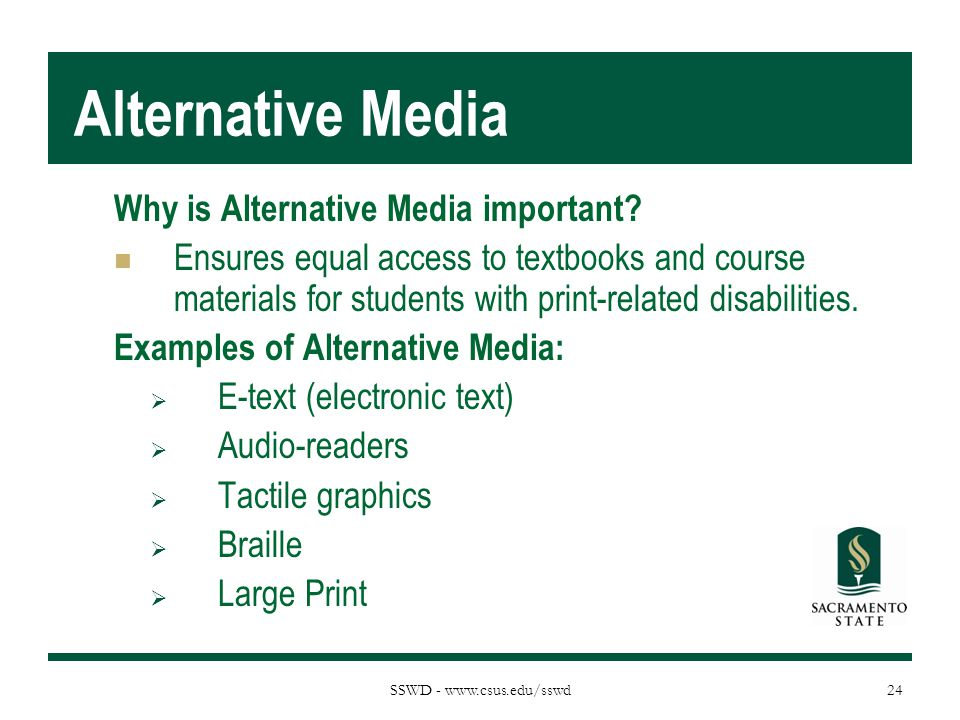 SSWD - www.csus.edu/sswd Alternative Media Why is Alternative Media important? Ensures equal access to textbooks and course materials for students wit