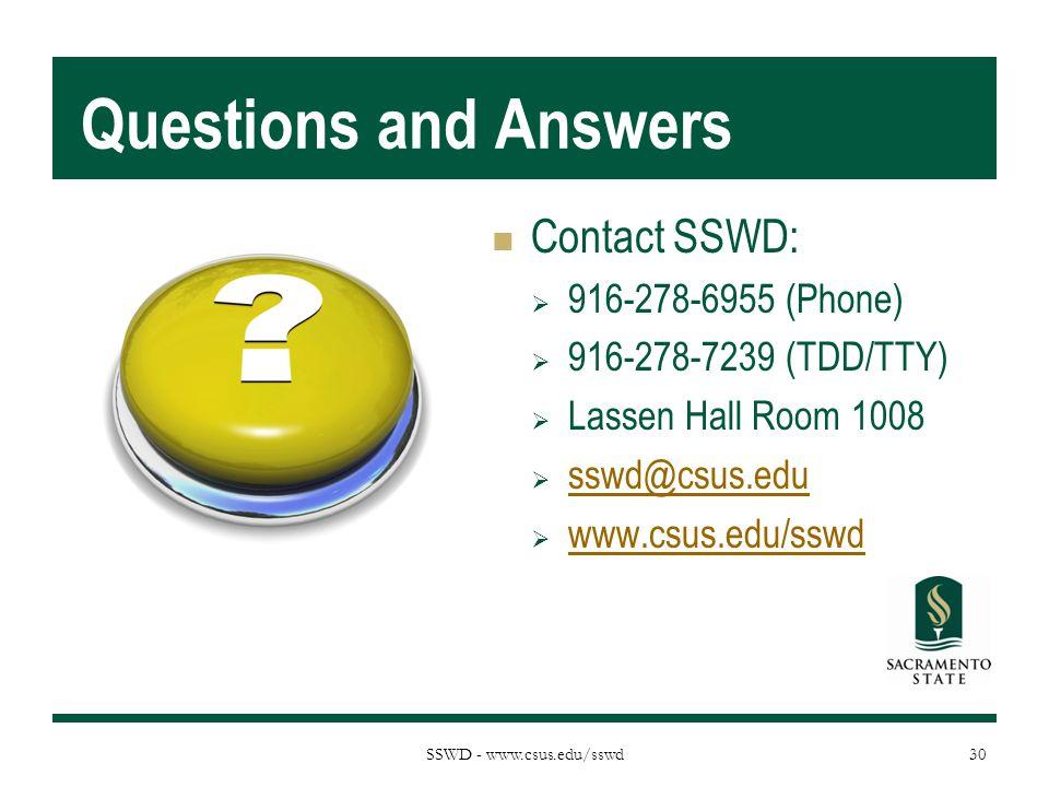 Questions and Answers SSWD - www.csus.edu/sswd Contact SSWD:  916-278-6955 (Phone)  916-278-7239 (TDD/TTY)  Lassen Hall Room 1008  sswd@csus.edu sswd@csus.edu  www.csus.edu/sswd www.csus.edu/sswd 30