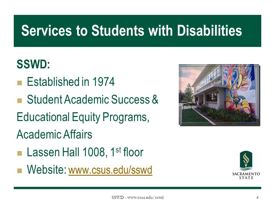 SSWD - www.csus.edu/sswd Services to Students with Disabilities SSWD: Established in 1974 Student Academic Success & Educational Equity Programs, Acad