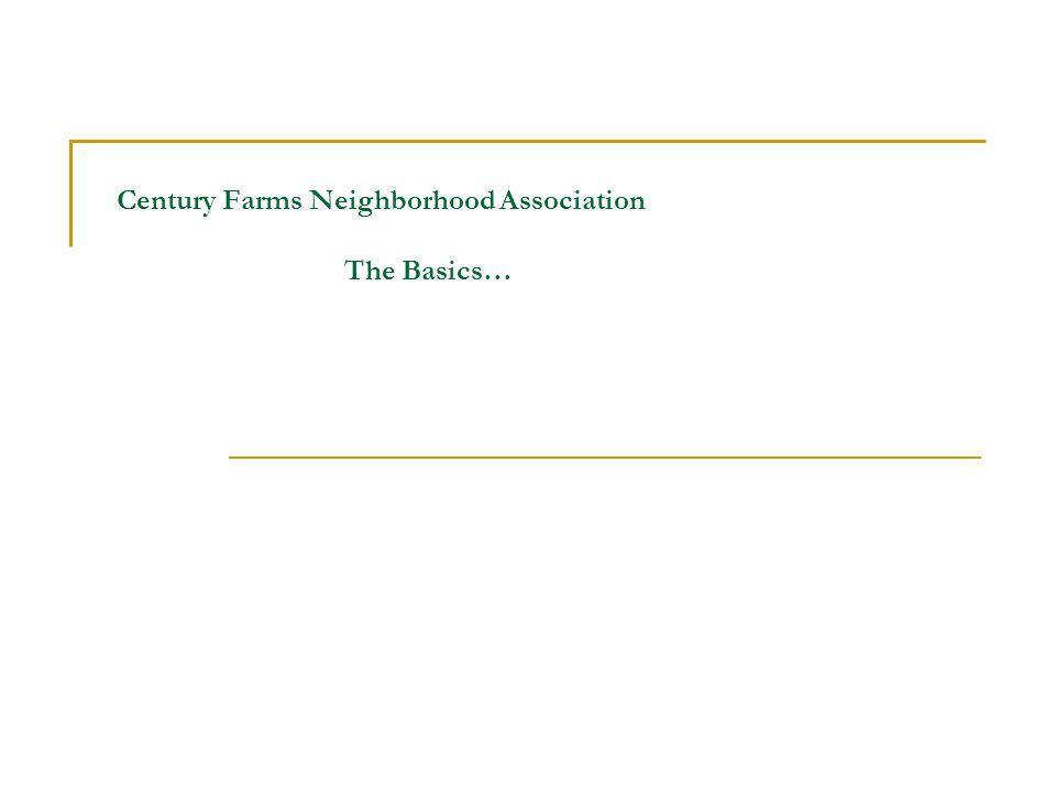 Century Farms Neighborhood Association The Basics…