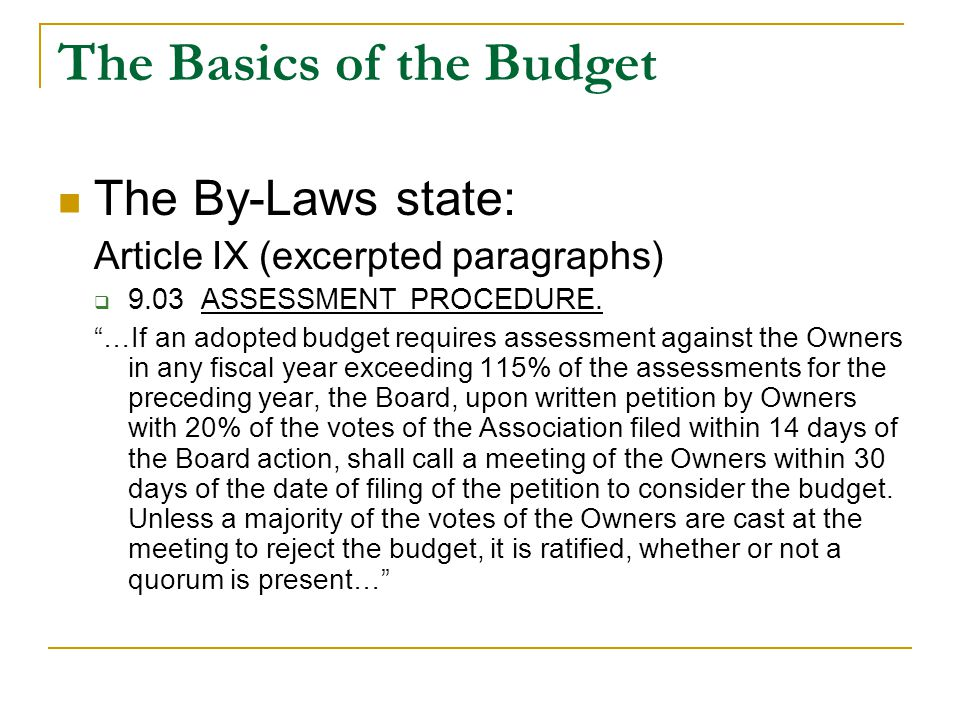The Basics of the Budget The By-Laws state: Article IX (excerpted paragraphs)  9.03 ASSESSMENT PROCEDURE.