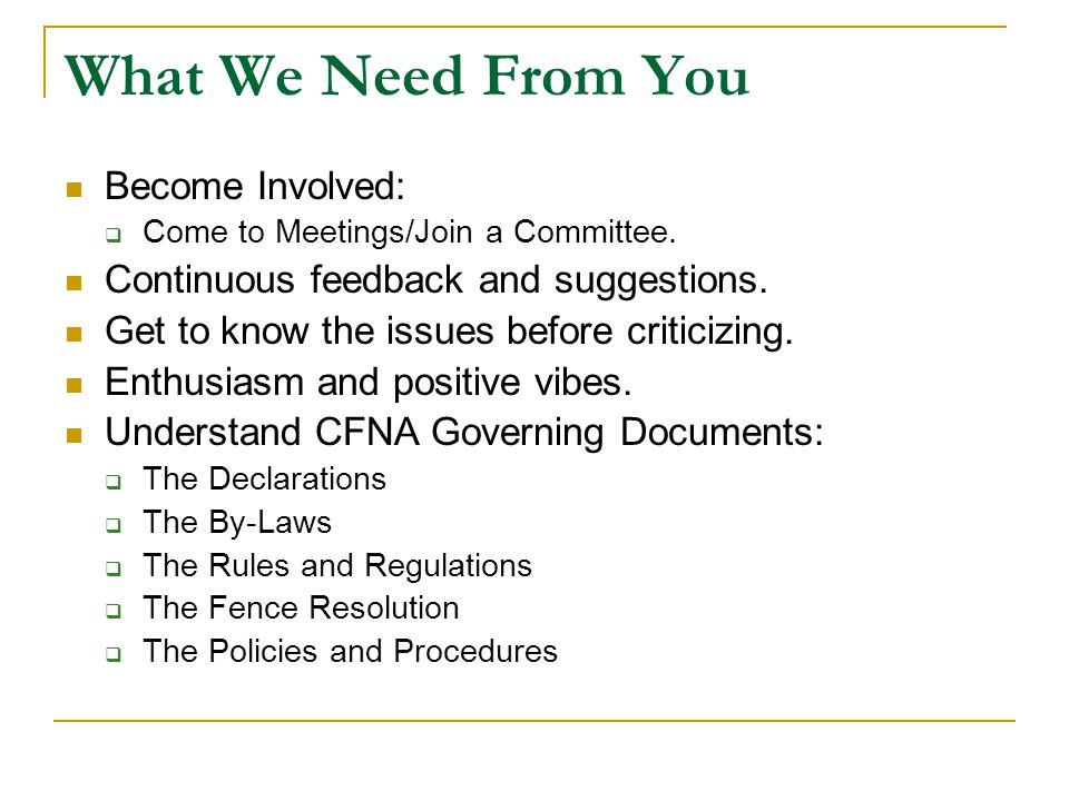 What We Need From You Become Involved:  Come to Meetings/Join a Committee.