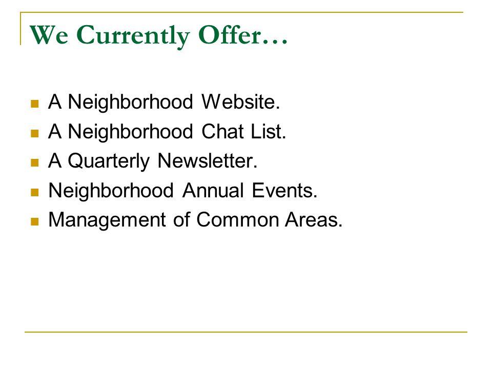 We Currently Offer… A Neighborhood Website. A Neighborhood Chat List.