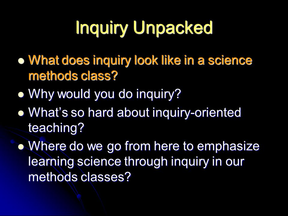 Inquiry Unpacked What does inquiry look like in a science methods class.