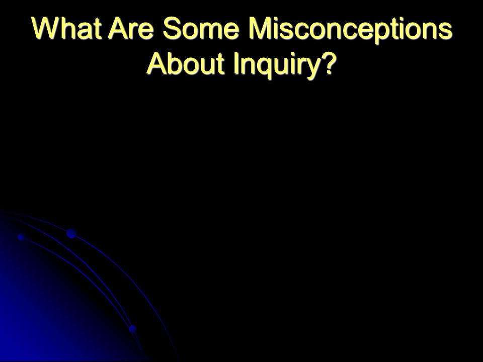 What Are Some Misconceptions About Inquiry