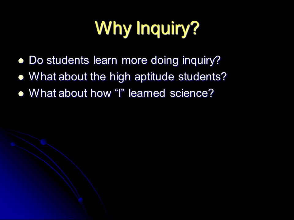 Why Inquiry. Do students learn more doing inquiry.