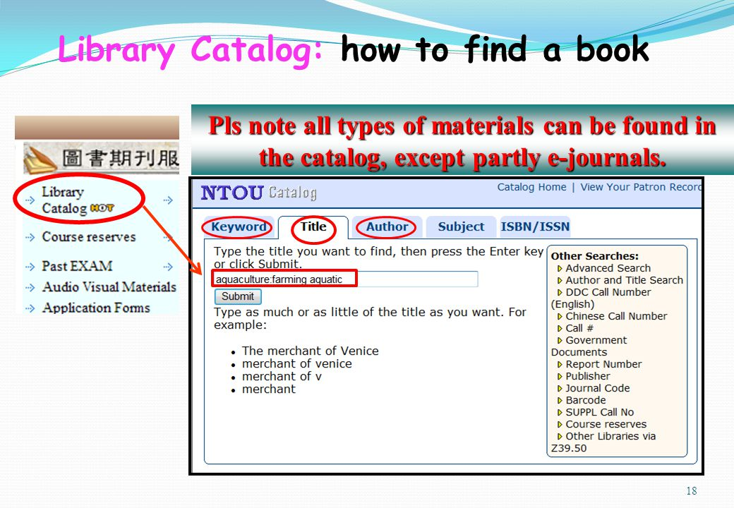 18 Pls note all types of materials can be found in the catalog, except partly e-journals. Library Catalog: how to find a book